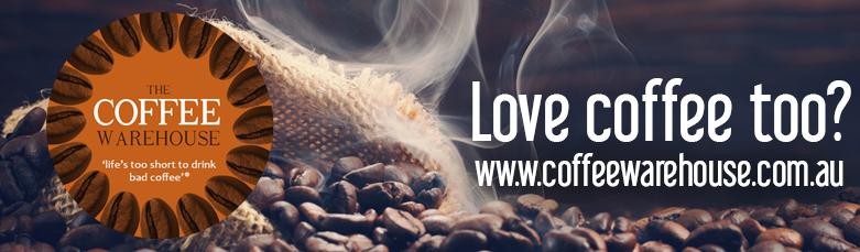 LOVE COFFEE TOO? Go to www.coffeewarehouse.com.au
